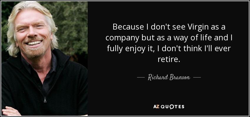 quote-because-i-don-t-see-virgin-as-a-company-but-as-a-way-of-life-and-i-fully-enjoy-it-i-richard-branson-76-79-62